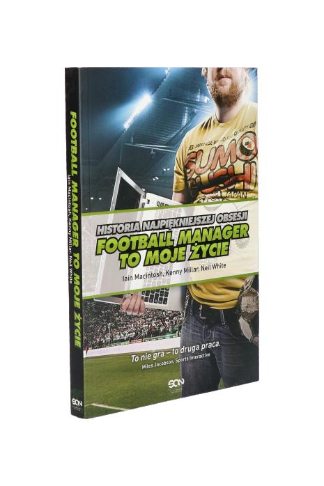Książka Football Manager to moje życie. Historia najpiękniejszej obsesji